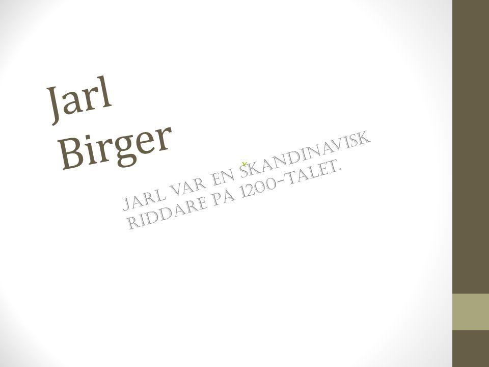 Jarl Birger Jarl var en skandinavisk riddare på 1200-talet.