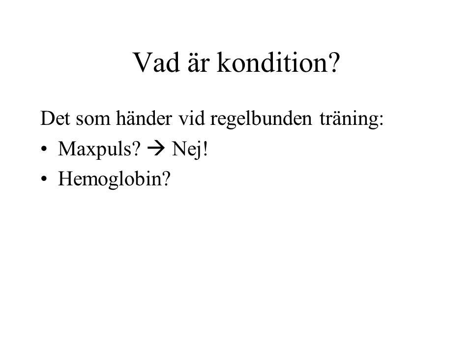 Vad är kondition? Det som händer vid regelbunden träning: •Maxpuls?  Nej! •Hemoglobin?