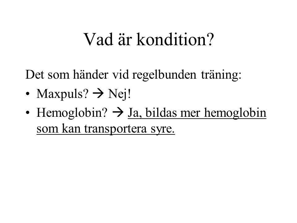 Vad är kondition? Det som händer vid regelbunden träning: •Maxpuls?  Nej! •Hemoglobin?  Ja, bildas mer hemoglobin som kan transportera syre.