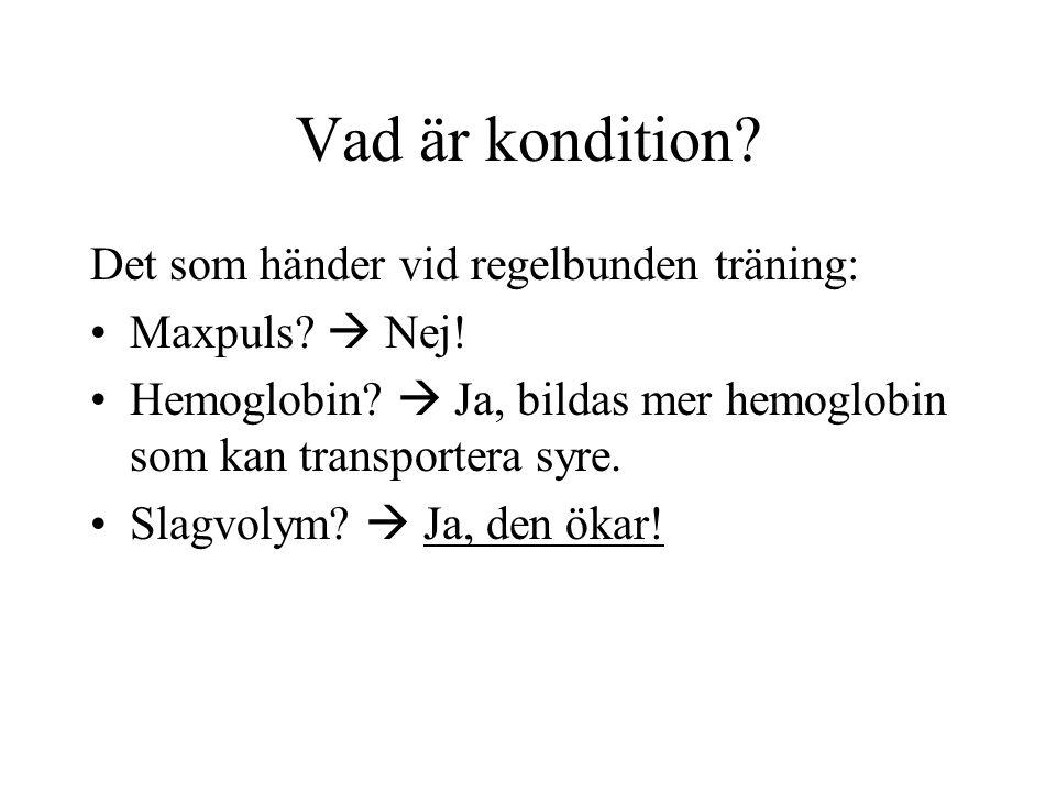 Vad är kondition? Det som händer vid regelbunden träning: •Maxpuls?  Nej! •Hemoglobin?  Ja, bildas mer hemoglobin som kan transportera syre. •Slagvo