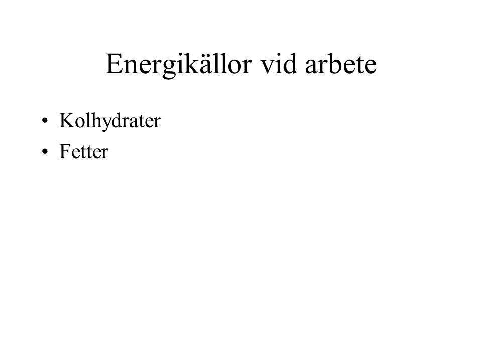 Energikällor vid arbete •Kolhydrater •Fetter