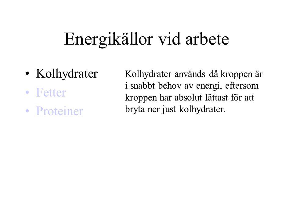 Energikällor vid arbete •Kolhydrater •Fetter •Proteiner Kolhydrater används då kroppen är i snabbt behov av energi, eftersom kroppen har absolut lätta