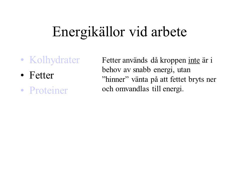 """Energikällor vid arbete •Kolhydrater •Fetter •Proteiner Fetter används då kroppen inte är i behov av snabb energi, utan """"hinner"""" vänta på att fettet b"""