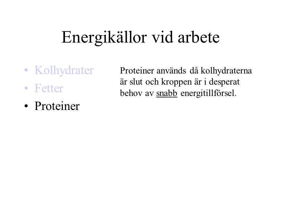 Energikällor vid arbete •Kolhydrater •Fetter •Proteiner Proteiner används då kolhydraterna är slut och kroppen är i desperat behov av snabb energitill