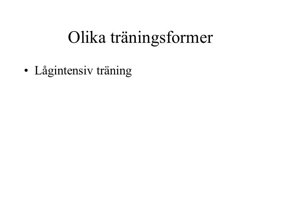 Olika träningsformer •Lågintensiv träning