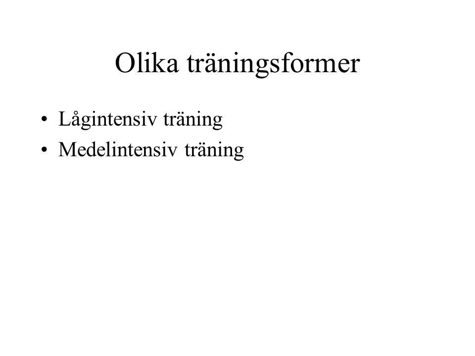 Olika träningsformer •Lågintensiv träning •Medelintensiv träning