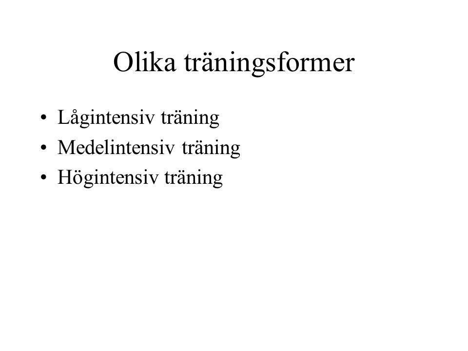 Olika träningsformer •Lågintensiv träning •Medelintensiv träning •Högintensiv träning