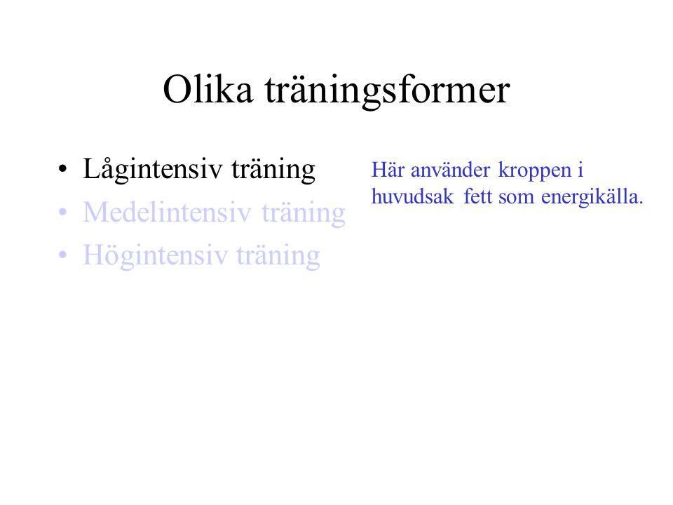 Olika träningsformer •Lågintensiv träning •Medelintensiv träning •Högintensiv träning Här använder kroppen i huvudsak fett som energikälla.