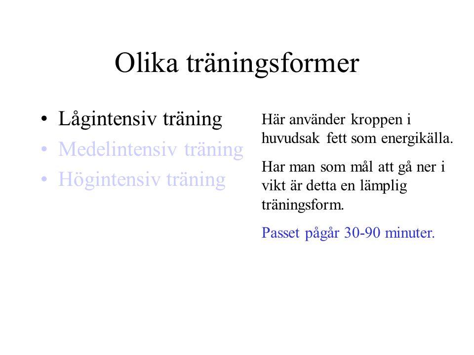 Olika träningsformer •Lågintensiv träning •Medelintensiv träning •Högintensiv träning Här använder kroppen i huvudsak fett som energikälla. Har man so