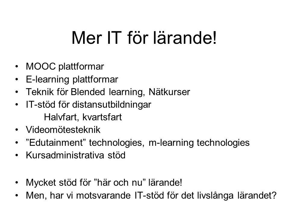 Mer IT för lärande! •MOOC plattformar •E-learning plattformar •Teknik för Blended learning, Nätkurser •IT-stöd för distansutbildningar Halvfart, kvart