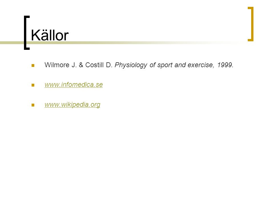 Källor  Wilmore J. & Costill D. Physiology of sport and exercise, 1999.  www.infomedica.se www.infomedica.se  www.wikipedia.org www.wikipedia.org