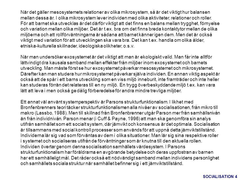 Referenser Cronlund, K.(1996). Utveckling, livsvillkor och socialisation .