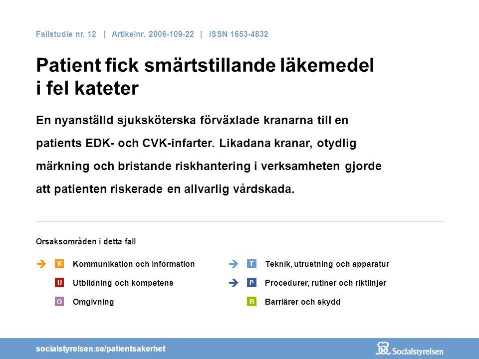 socialstyrelsen.se/patientsakerhet  I samband med personalbyte upptäcktes att infusionslösningen var kopplad till fel kateter.