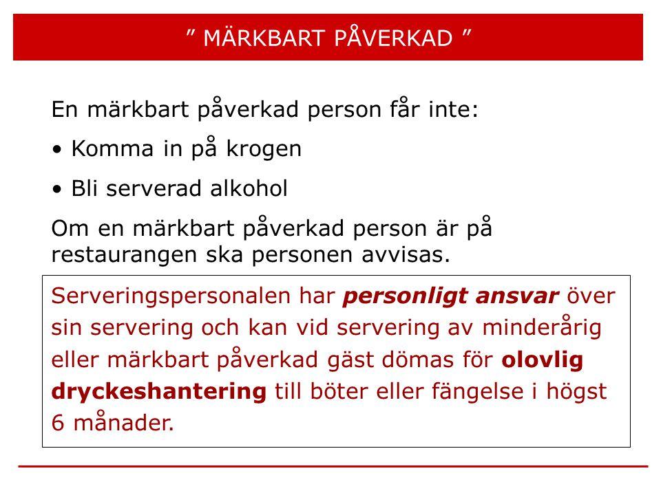 """"""" MÄRKBART PÅVERKAD """" En märkbart påverkad person får inte: • Komma in på krogen • Bli serverad alkohol Om en märkbart påverkad person är på restauran"""