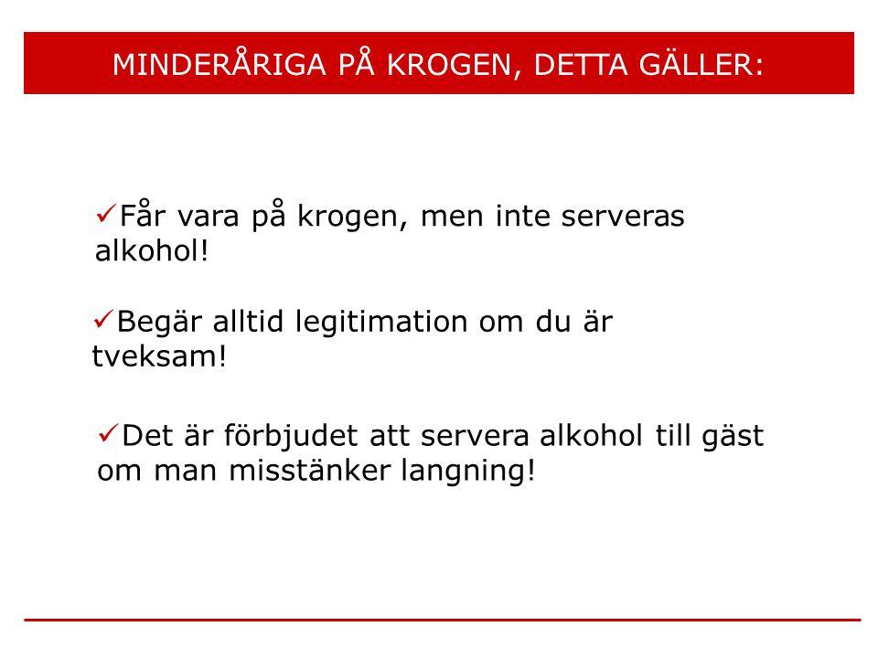 MINDERÅRIGA PÅ KROGEN, DETTA GÄLLER:  Får vara på krogen, men inte serveras alkohol!  Begär alltid legitimation om du är tveksam!  Det är förbjudet