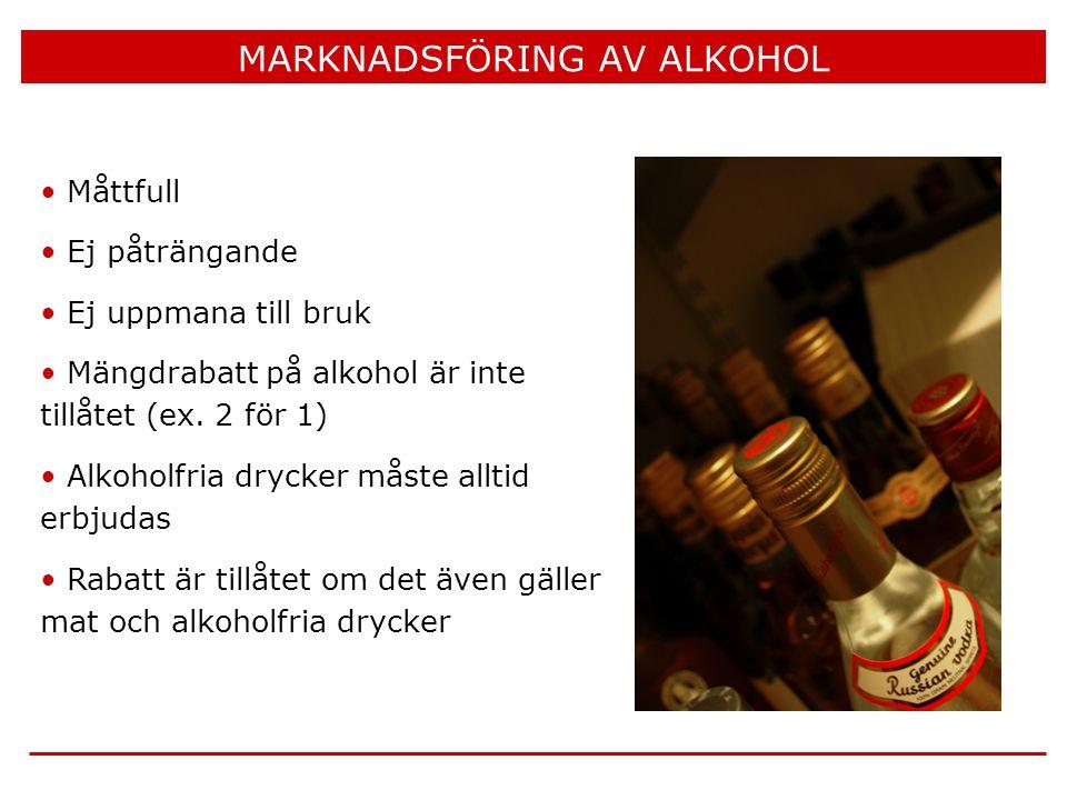 MARKNADSFÖRING AV ALKOHOL • Måttfull • Ej påträngande • Ej uppmana till bruk • Mängdrabatt på alkohol är inte tillåtet (ex.