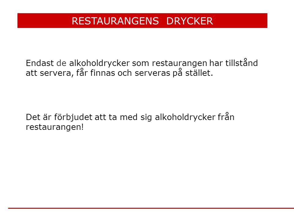 RESTAURANGENS DRYCKER Endast de alkoholdrycker som restaurangen har tillstånd att servera, får finnas och serveras på stället. Det är förbjudet att ta
