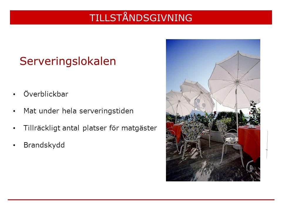 Serveringslokalen TILLSTÅNDSGIVNING • Överblickbar • Mat under hela serveringstiden • Tillräckligt antal platser för matgäster • Brandskydd