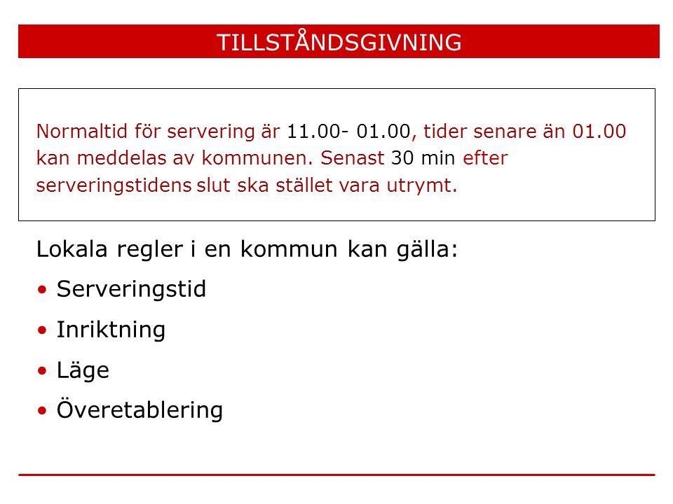 TILLSTÅNDSGIVNING Lokala regler i en kommun kan gälla: • Serveringstid • Inriktning • Läge • Överetablering Normaltid för servering är 11.00- 01.00, t