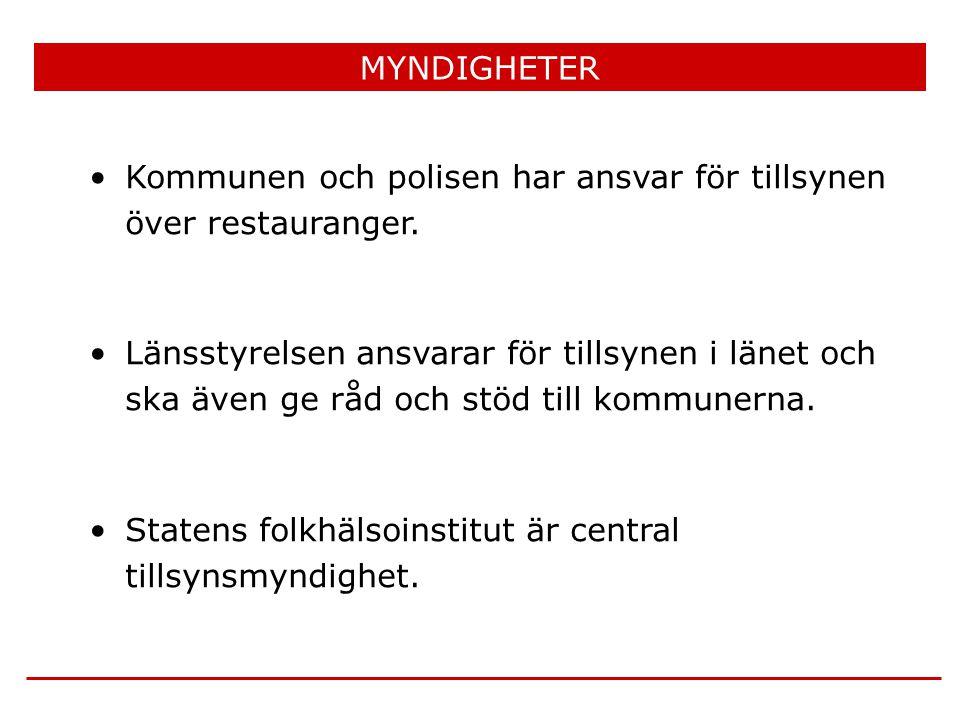 MYNDIGHETER •Kommunen och polisen har ansvar för tillsynen över restauranger. •Länsstyrelsen ansvarar för tillsynen i länet och ska även ge råd och st
