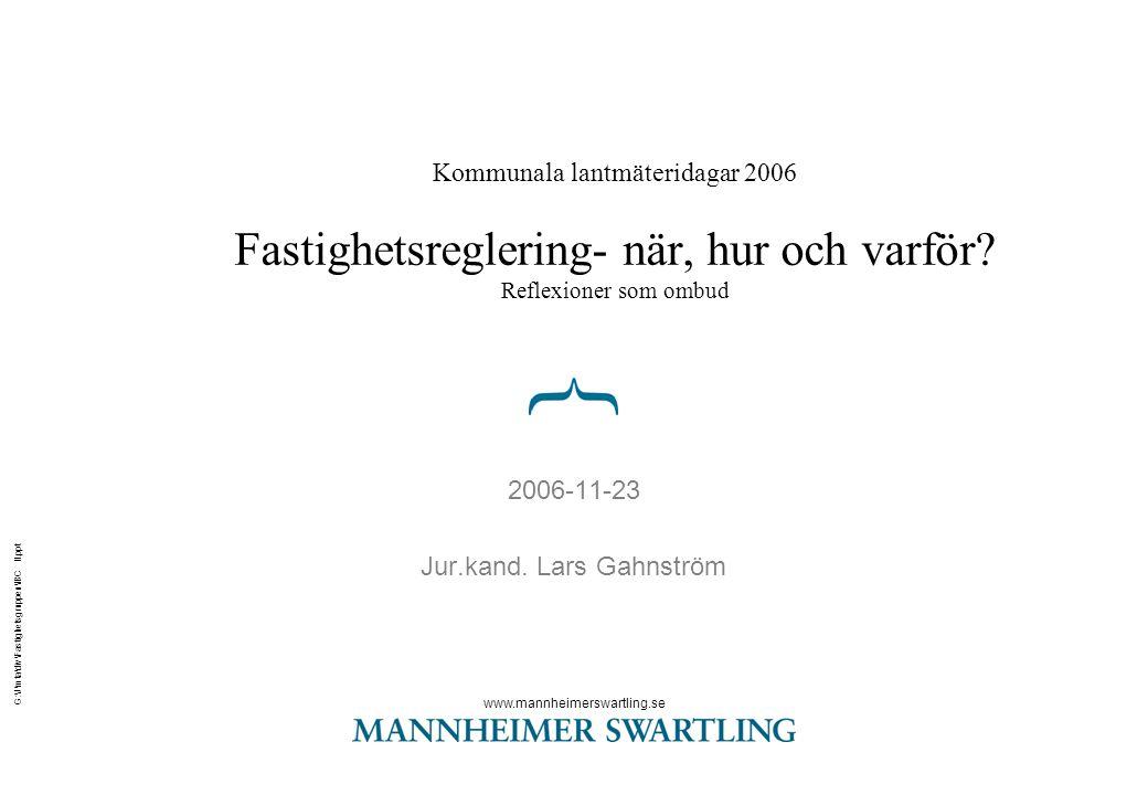 www.mannheimerswartling.se G:\J\mta\div\Fastighetsgruppen\IBC II.ppt Kommunala lantmäteridagar 2006 Fastighetsreglering- när, hur och varför.