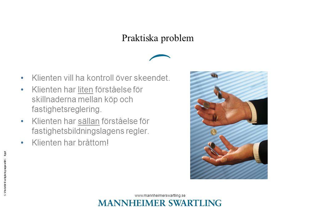 www.mannheimerswartling.se G:\J\mta\div\Fastighetsgruppen\IBC II.ppt Praktiska problem •Klienten vill ha kontroll över skeendet. •Klienten har liten f