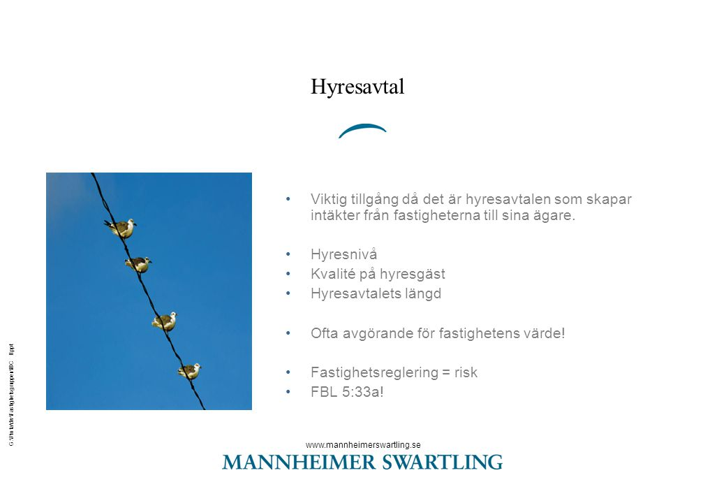 www.mannheimerswartling.se G:\J\mta\div\Fastighetsgruppen\IBC II.ppt Hyresavtal •Viktig tillgång då det är hyresavtalen som skapar intäkter från fasti