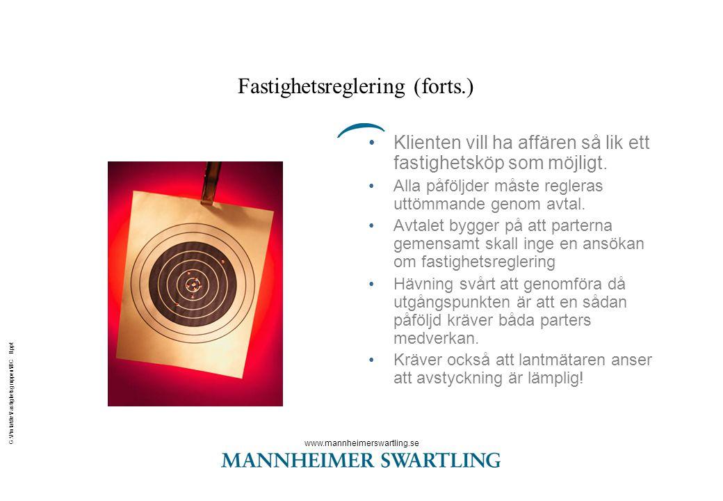 www.mannheimerswartling.se G:\J\mta\div\Fastighetsgruppen\IBC II.ppt Fastighetsreglering (forts.) •Klienten vill ha affären så lik ett fastighetsköp som möjligt.