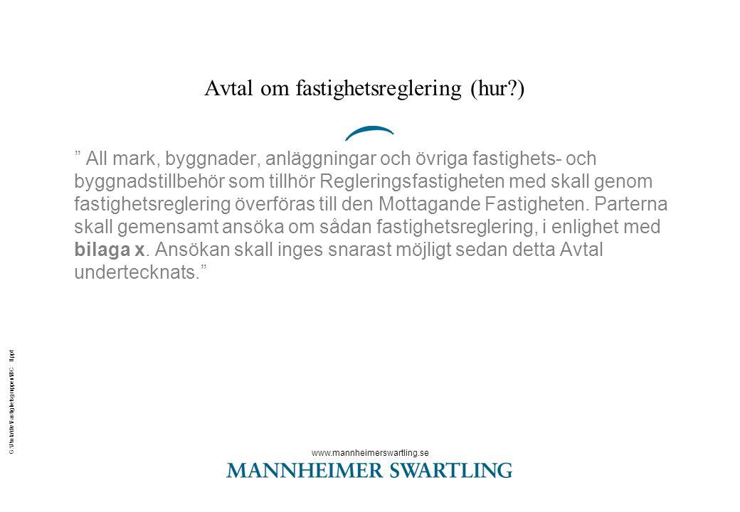 www.mannheimerswartling.se G:\J\mta\div\Fastighetsgruppen\IBC II.ppt Avtal om fastighetsreglering (hur?) All mark, byggnader, anläggningar och övriga fastighets- och byggnadstillbehör som tillhör Regleringsfastigheten med skall genom fastighetsreglering överföras till den Mottagande Fastigheten.
