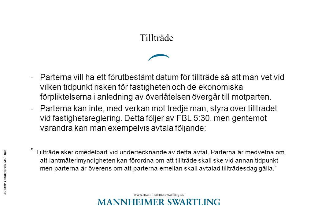www.mannheimerswartling.se G:\J\mta\div\Fastighetsgruppen\IBC II.ppt Tillträde -Parterna vill ha ett förutbestämt datum för tillträde så att man vet vid vilken tidpunkt risken för fastigheten och de ekonomiska förpliktelserna i anledning av överlåtelsen övergår till motparten.