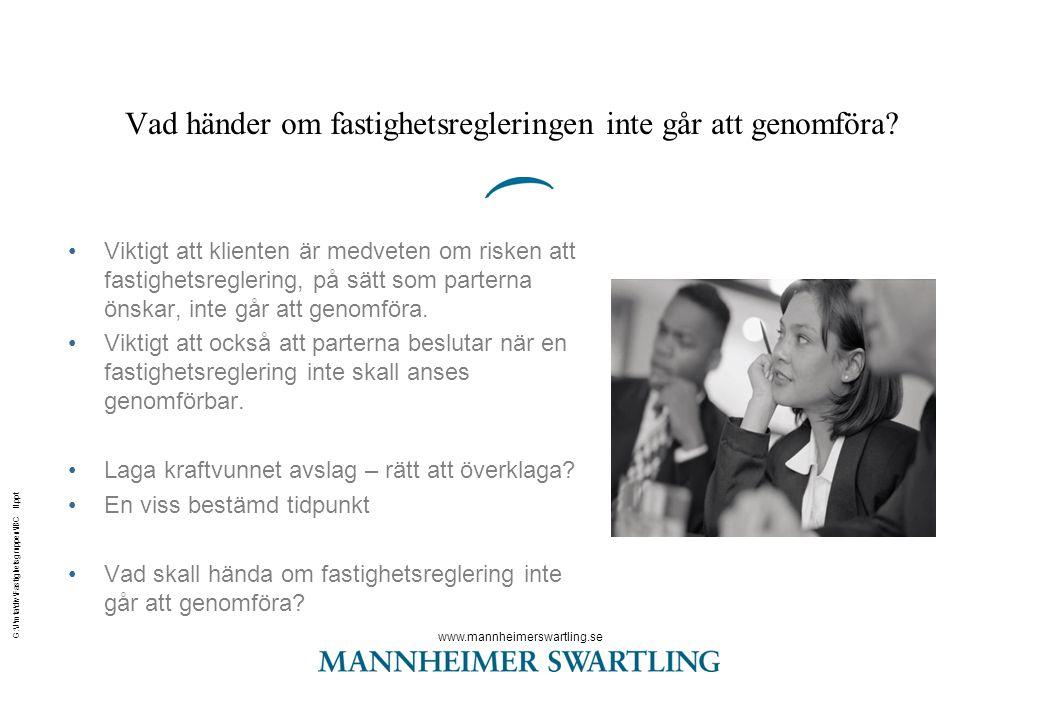 www.mannheimerswartling.se G:\J\mta\div\Fastighetsgruppen\IBC II.ppt Vad händer om fastighetsregleringen inte går att genomföra? •Viktigt att klienten