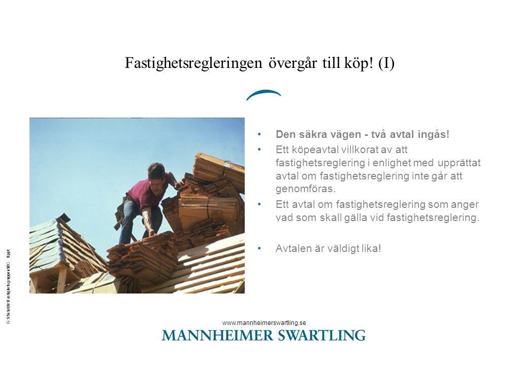 www.mannheimerswartling.se G:\J\mta\div\Fastighetsgruppen\IBC II.ppt Fastighetsregleringen övergår till köp! (I) •Den säkra vägen - två avtal ingås! •
