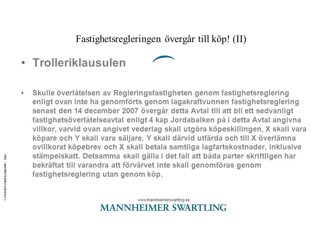 www.mannheimerswartling.se G:\J\mta\div\Fastighetsgruppen\IBC II.ppt Fastighetsregleringen övergår till köp! (II) •Trolleriklausulen •Skulle överlåtel