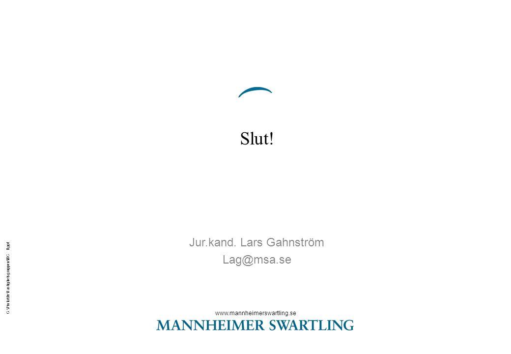 www.mannheimerswartling.se G:\J\mta\div\Fastighetsgruppen\IBC II.ppt Slut! Jur.kand. Lars Gahnström Lag@msa.se