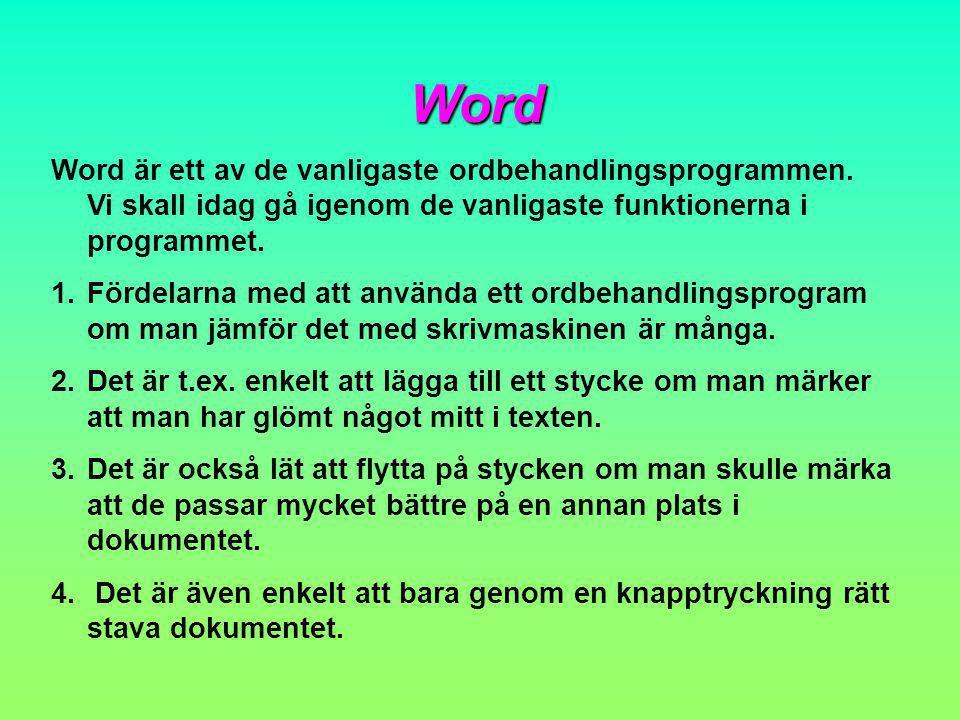 Word Word är ett av de vanligaste ordbehandlingsprogrammen. Vi skall idag gå igenom de vanligaste funktionerna i programmet. 1.Fördelarna med att anvä