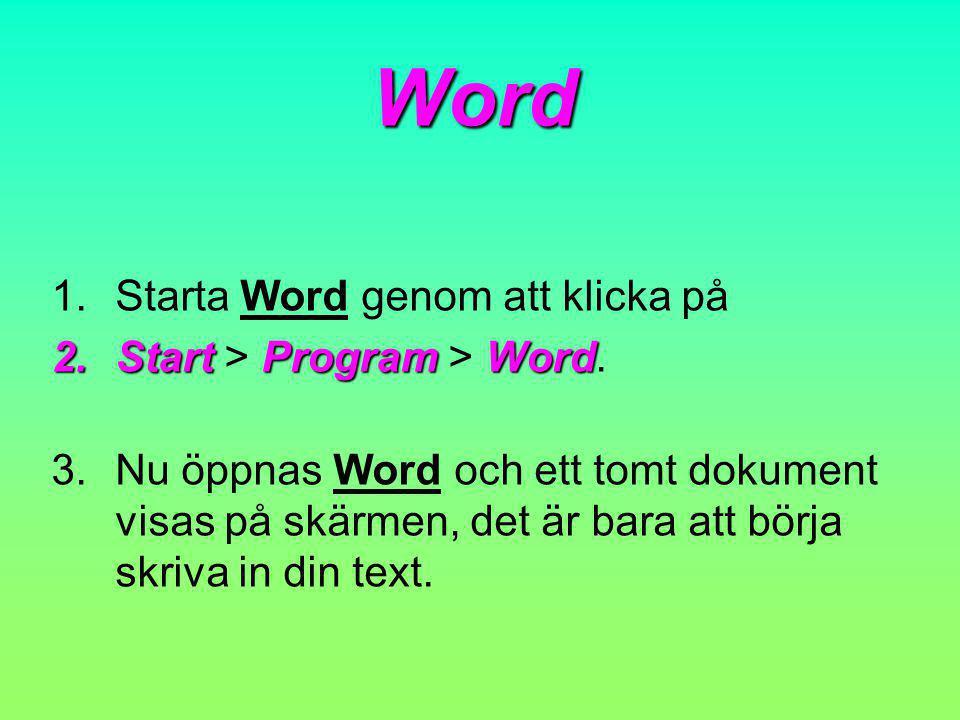 Word 1.Starta Word genom att klicka på 2.StartProgramWord 2.Start > Program > Word. 3.Nu öppnas Word och ett tomt dokument visas på skärmen, det är ba
