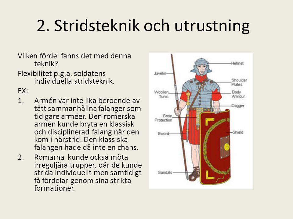 Vilken fördel fanns det med denna teknik? Flexibilitet p.g.a. soldatens individuella stridsteknik. EX: 1.Armén var inte lika beroende av tätt sammanhå