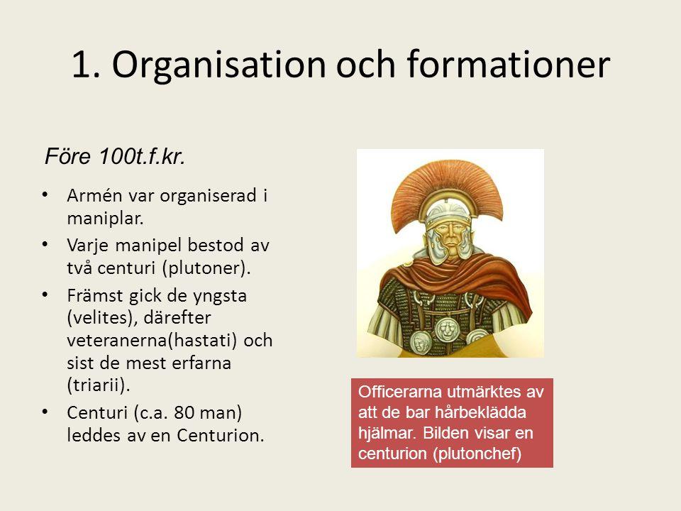 1. Organisation och formationer • Armén var organiserad i maniplar. • Varje manipel bestod av två centuri (plutoner). • Främst gick de yngsta (velites