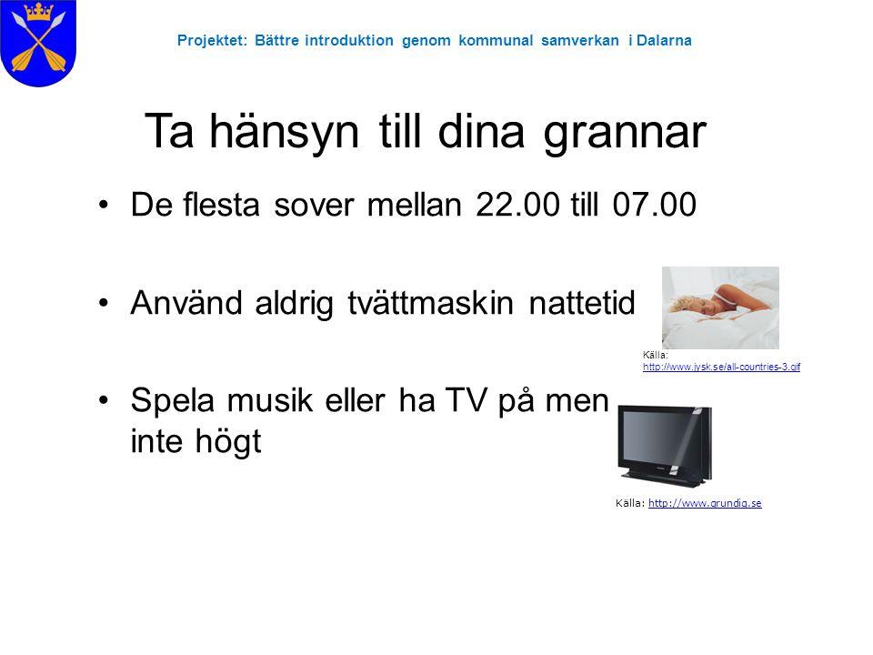 Projektet: Bättre introduktion genom kommunal samverkan i Dalarna Ta hänsyn till dina grannar •De flesta sover mellan 22.00 till 07.00 •Använd aldrig