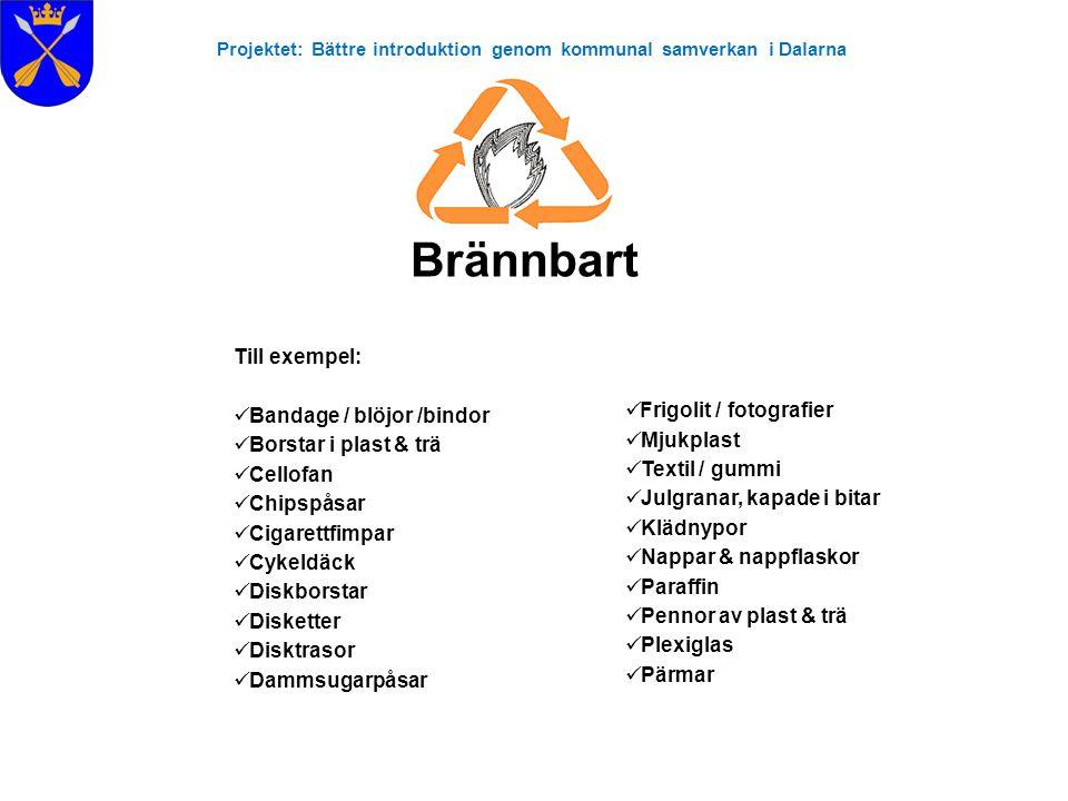 Projektet: Bättre introduktion genom kommunal samverkan i Dalarna Brännbart Till exempel:  Bandage / blöjor /bindor  Borstar i plast & trä  Cellofa