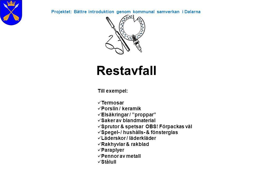 """Projektet: Bättre introduktion genom kommunal samverkan i Dalarna Restavfall Till exempel:  Termosar  Porslin / keramik  Elsäkringar / """"proppar"""" """