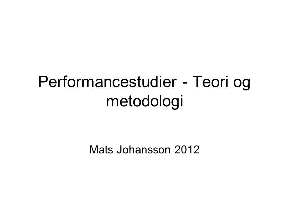 Performancestudier - Teori og metodologi Mats Johansson 2012