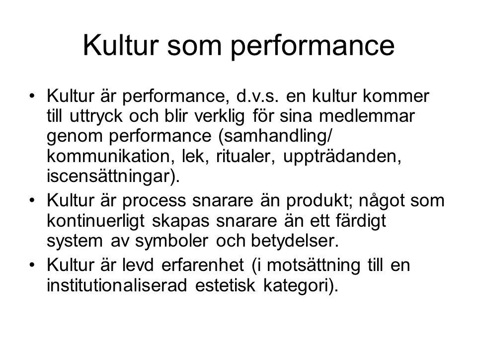 Kultur som performance •Kultur är performance, d.v.s.