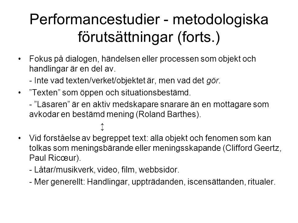 Performancestudier - metodologiska förutsättningar (forts.) •Fokus på dialogen, händelsen eller processen som objekt och handlingar är en del av.