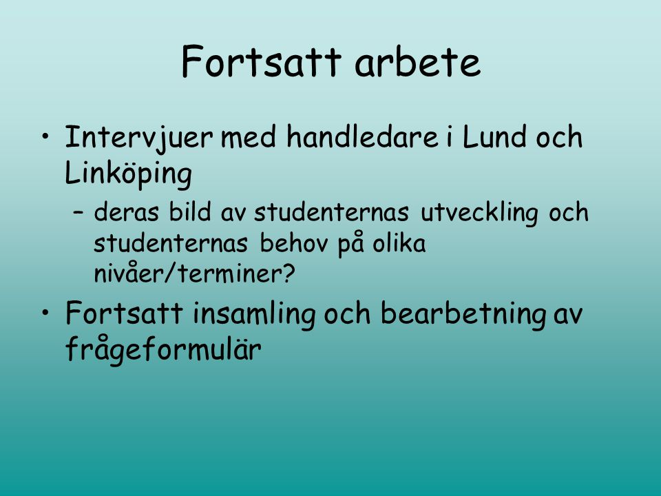 Fortsatt arbete •Intervjuer med handledare i Lund och Linköping –deras bild av studenternas utveckling och studenternas behov på olika nivåer/terminer.