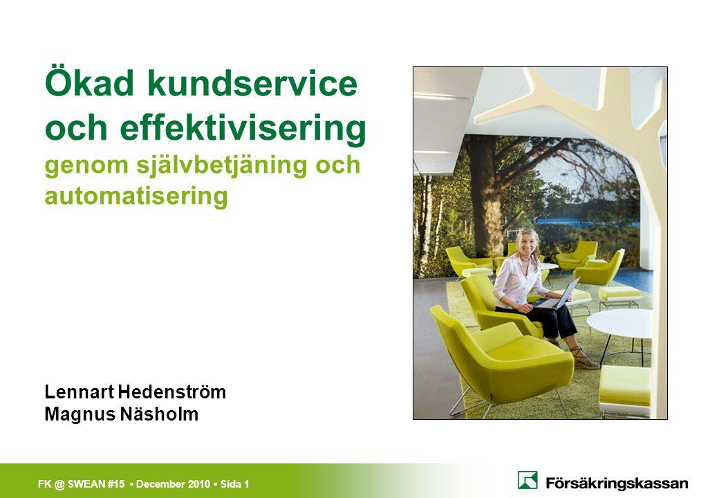 FK @ SWEAN #15 • December 2010 • Sida 12 Sveriges bästa myndighetssajt 2010 • Internetworlds motivering: effektiva e-tjänster skapar bättre myndigheter och just av det skälet är Försäkrings- kassan en given vinnare .