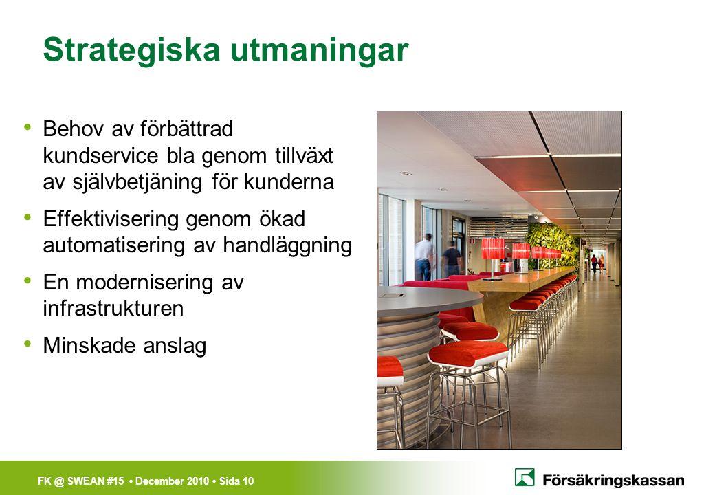 FK @ SWEAN #15 • December 2010 • Sida 10 Strategiska utmaningar • Behov av förbättrad kundservice bla genom tillväxt av självbetjäning för kunderna •