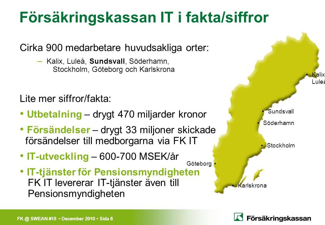 FK @ SWEAN #15 • December 2010 • Sida 8 •Kalix/ Luleå •Sundsvall •Söderhamn •Stockholm •Karlskrona Försäkringskassan IT i fakta/siffror Göteborg • Cir