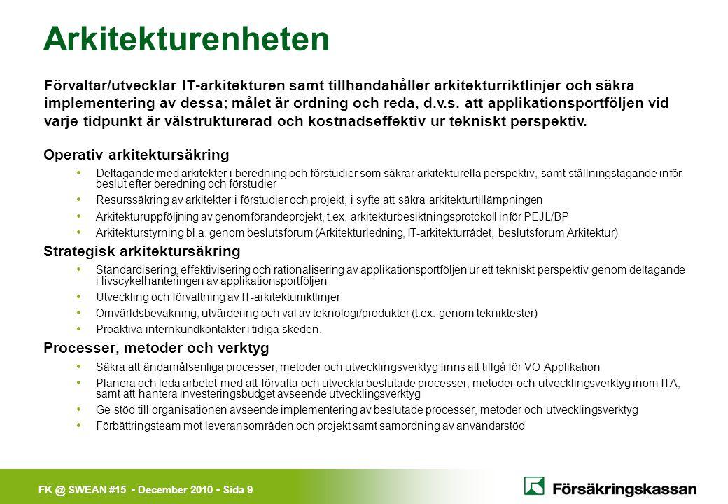 FK @ SWEAN #15 • December 2010 • Sida 9 Arkitekturenheten Operativ arkitektursäkring • Deltagande med arkitekter i beredning och förstudier som säkrar