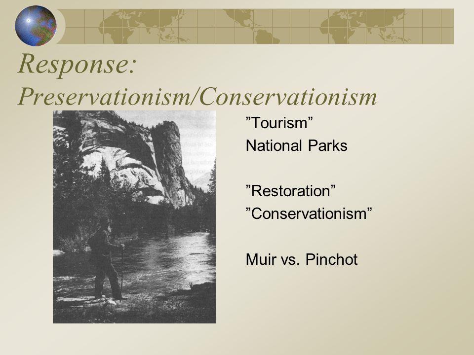 Response: Preservationism/Conservationism Tourism National Parks Restoration Conservationism Muir vs.